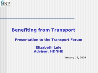 Benefiting from Transport Presentation to the Transport Forum Elizabeth Lule Advisor, HDNHE