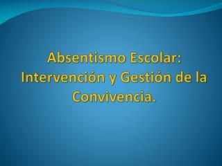 Absentismo Escolar: Intervención y Gestión de la Convivencia.