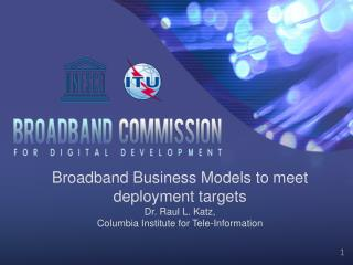 Broadband Business Models to meet deployment targets Dr. Raul L. Katz,