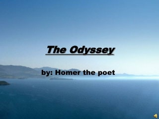 The First Adventure Story Homer s Epic tale :  The Odyssey