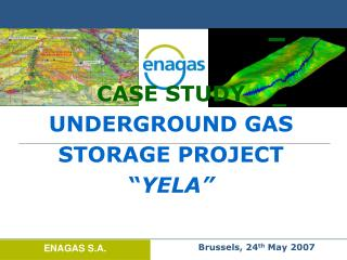 "CASE STUDY  UNDERGROUND GAS STORAGE PROJECT "" YELA"""