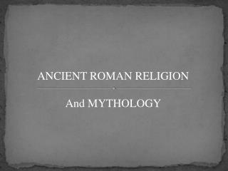 ANCIENT ROMAN RELIGION And MYTHOLOGY