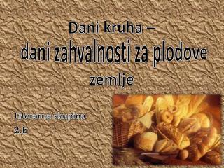 Dani kruha �  dani zahvalnosti za plodove zemlje