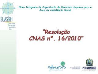 """""""Resolução  CNAS nº. 16/2010"""""""
