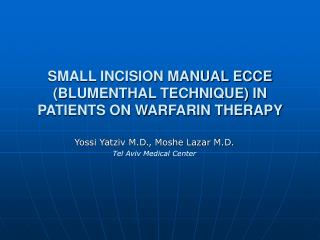 SMALL INCISION MANUAL ECCE BLUMENTHAL TECHNIQUE IN PATIENTS ON WARFARIN THERAPY