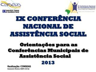 IX  CONFERÊNCIA NACIONAL DE ASSISTÊNCIA SOCIAL  Orientações para as