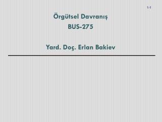 Örgütsel Davranış BUS-275 Yard. Doç. Erlan Bakiev
