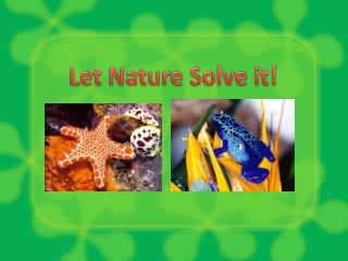 Let Nature Solve it!
