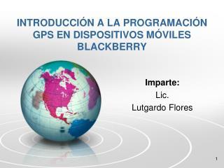 INTRODUCCIÓN A LA PROGRAMACIÓN GPS EN DISPOSITIVOS MÓVILES BLACKBERRY