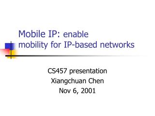 Mobile IP: enable  mobility for IP-based networks