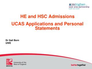 HE and HSC Admissions UCAS Applications and Personal Statements Dr Gail Born UWE