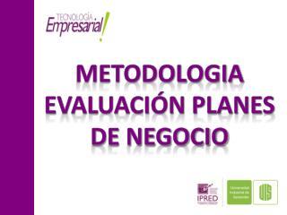 METODOLOGIA EVALUACIÓN PLANES DE NEGOCIO