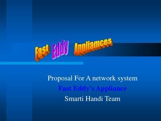 Proposal For A network systemFast Eddys ApplianceSmarti Handi Team