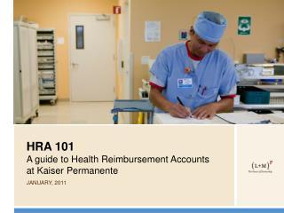 HRA 101 A guide to Health Reimbursement Accounts at Kaiser Permanente JANUARY, 2011