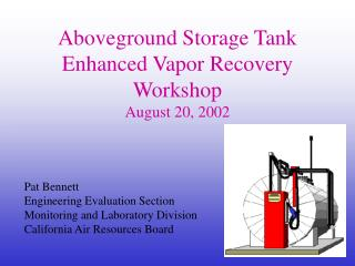 Aboveground Storage Tank Enhanced Vapor Recovery Workshop August 20, 2002