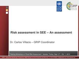 Risk assessment in SEE – An assessment Dr. Carlos Villacis – GRIP Coordinator