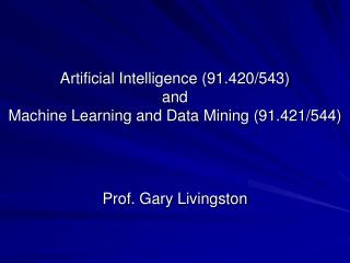 Artificial Intelligence (91.420/543) and Machine Learning and Data Mining (91.421/544)