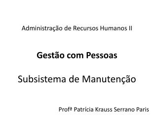 Administração de Recursos Humanos II Gestão com Pessoas Subsistema de Manutenção