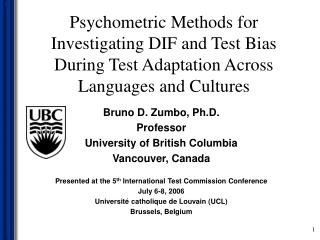 Bruno D. Zumbo, Ph.D. Professor University of British Columbia Vancouver, Canada