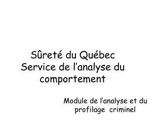 S�ret� du Qu�bec Service de l�analyse du comportement