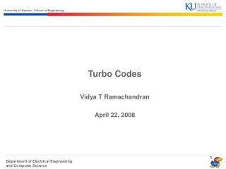 Turbo Codes  Vidya T Ramachandran  April 22, 2008