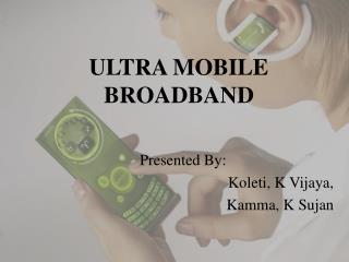 ULTRA MOBILE BROADBAND