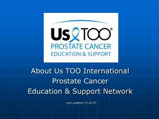 About Us TOO International Prostate Cancer Education & Support Network Last updated 12.20.07