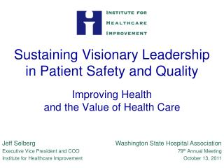 Jeff Selberg Executive Vice President and COO Institute for Healthcare Improvement