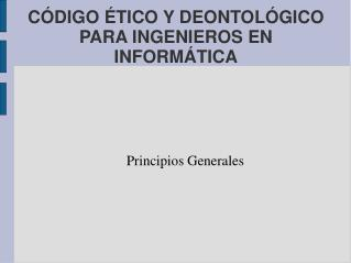 CÓDIGO ÉTICO Y DEONTOLÓGICO PARA INGENIEROS EN INFORMÁTICA