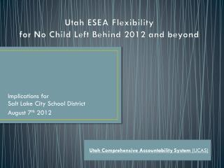 Utah ESEA Flexibility for No Child Left Behind 2012 and beyond