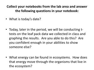 Collect your notebooks from the lab area and answer the following questions in your notebook: