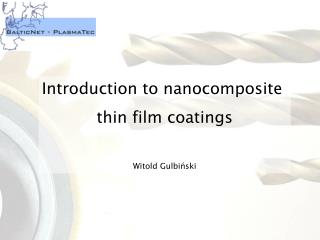 Introduction to nanocomposite  thin film coatings Witold Gulbiński