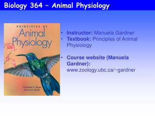 Instructor:  Manuela Gardner Textbook:  Principles of Animal Physiology