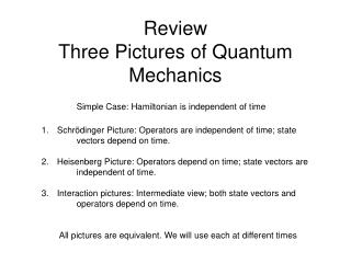 Review Three Pictures of Quantum Mechanics