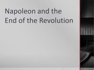 Napoleon and the End of the Revolution