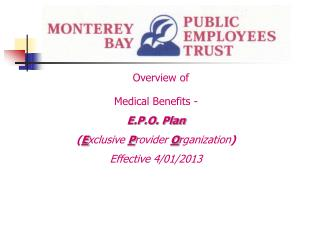 Overview of  Medical Benefits - E.P.O. Plan Exclusive Provider Organization Effective 4