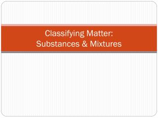 Classifying Matter: Substances & Mixtures