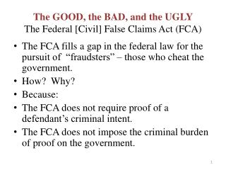 The GOOD, the BAD, and the UGLY  The Federal [Civil] False Claims Act (FCA)