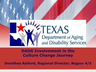 DADS Involvement in the  Culture Change Journey Dorothea Raiford, Regional Director, Region 4/5