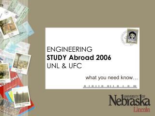 ENGINEERING STUDY Abroad 2006 UNL & UFC