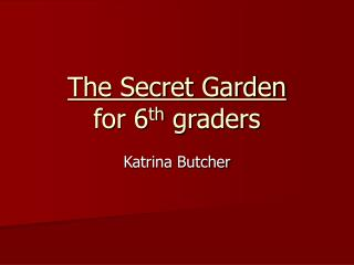The Secret Garden for 6 th  graders