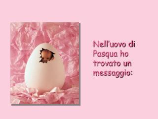 Nell'uovo di Pasqua ho trovato un messaggio:
