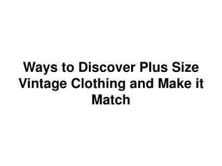 Ways to Discover Plus Size Vintage Clothing and Make it Match