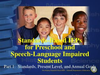 Standards-Based IEPs for Preschool and  Speech-Language Impaired Students Part 1:  Standards, Present Level, and Annual