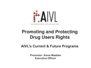 Promoting and Protecting Drug Users Rights AIVL's Current & Future Programs