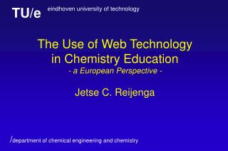 The Use of Web Technology  in Chemistry Education - a European Perspective - Jetse C. Reijenga