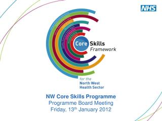 NW Core Skills Programme Programme Board Meeting Friday, 13 th  January 2012