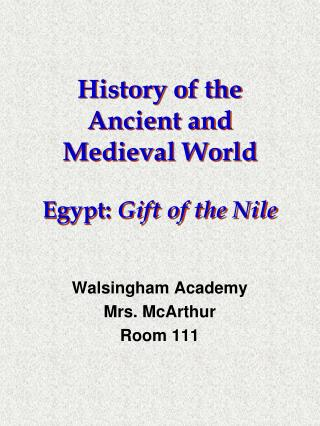 History of the Ancient and Medieval World Egypt:  Gift of the Nile