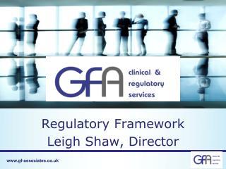 Regulatory Framework Leigh Shaw, Director