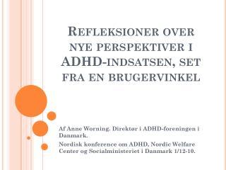 Refleksioner over nye perspektiver i ADHD-indsatsen, set fra en brugervinkel